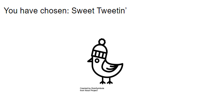 You chose Sweet Tweetin'