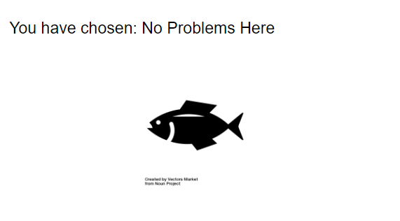 You have chosen: No problems here