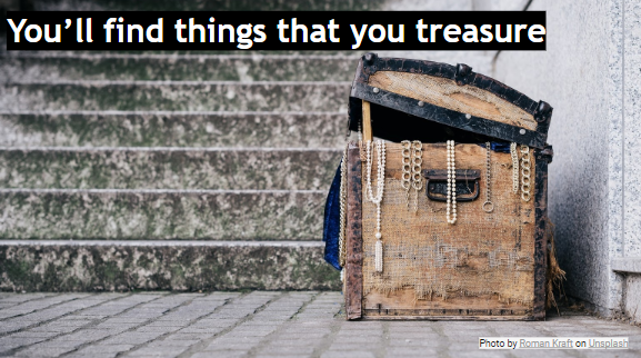 you'll find things that you treasure.